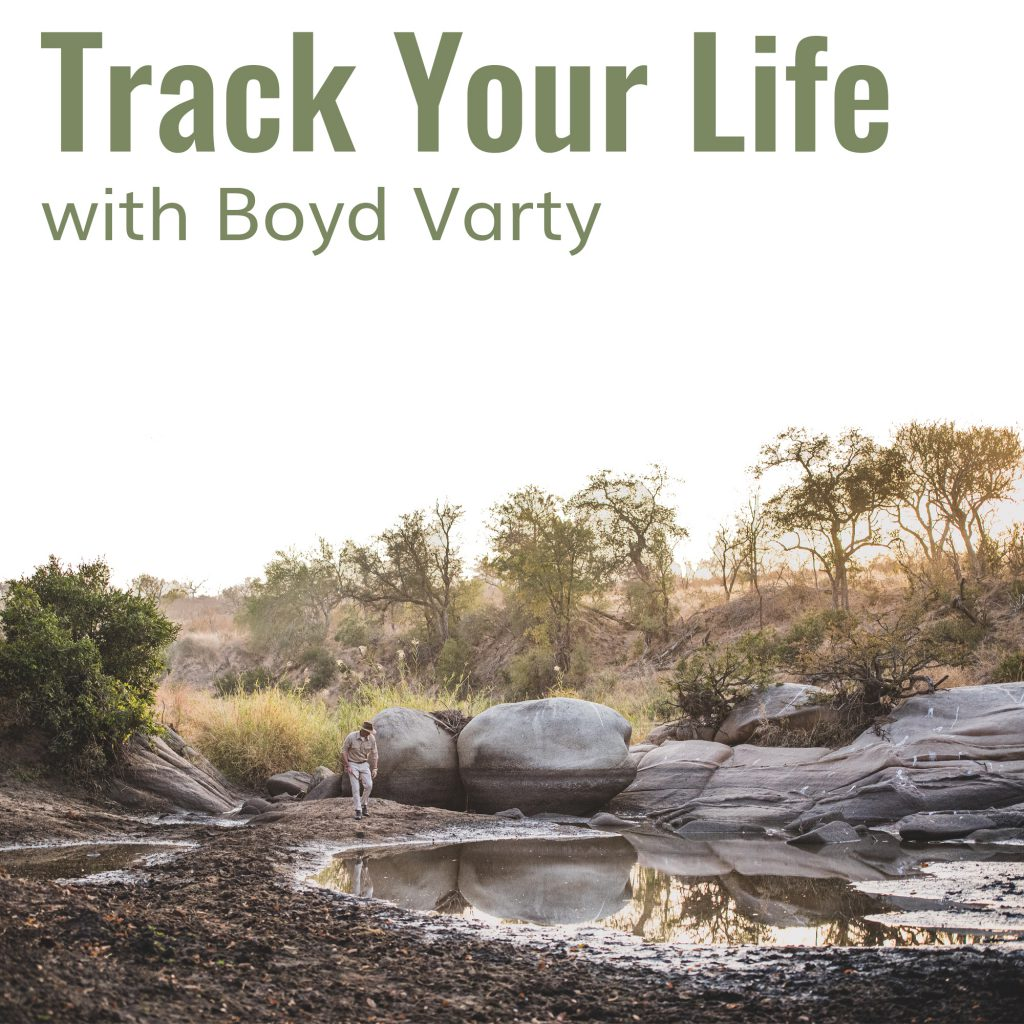 Podcsast Track Your Life with Boyd Varty