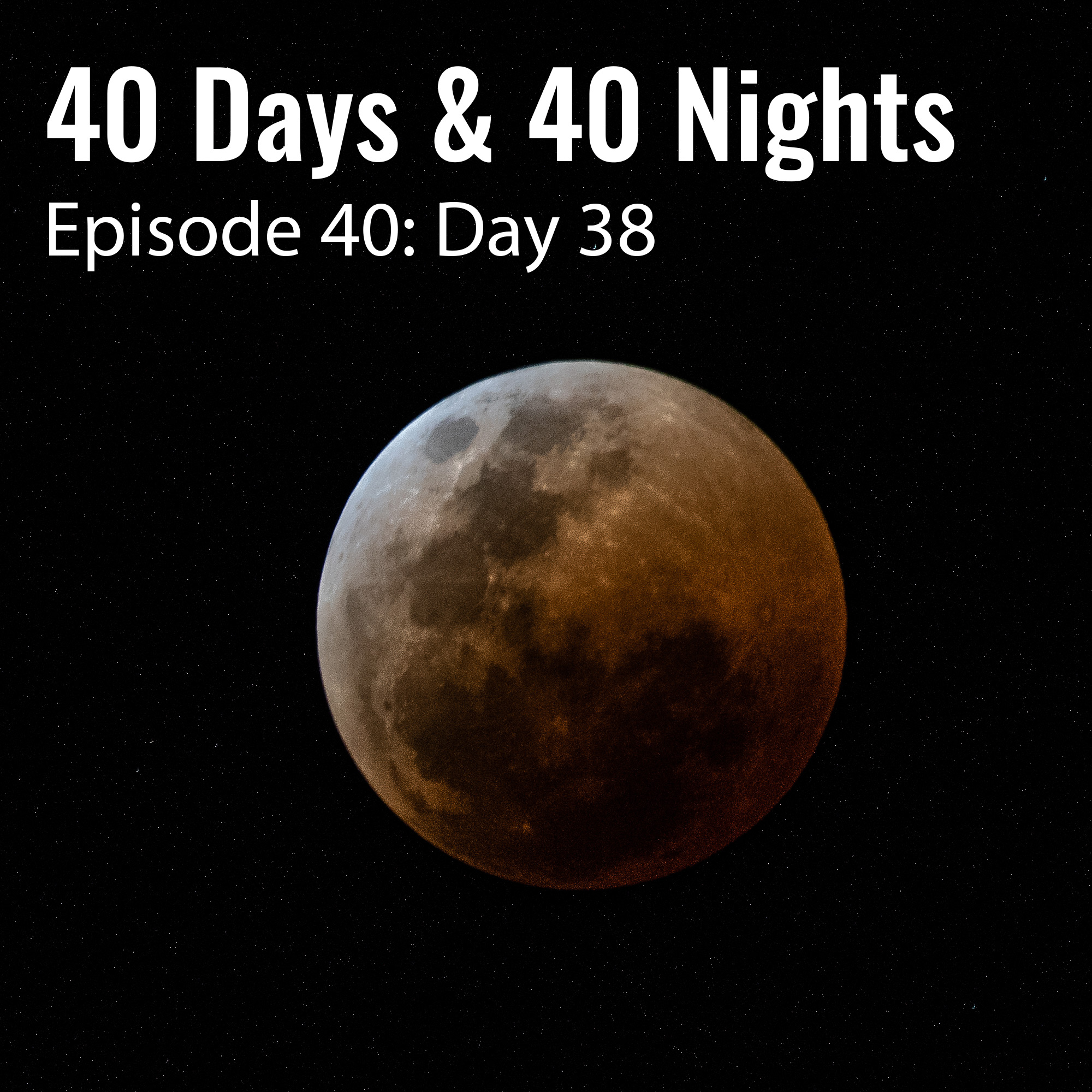 Day-38 40 Days and 40 Nights